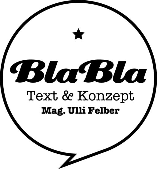 BlaBla Text & Konzept –  Mag. Ulli Felber